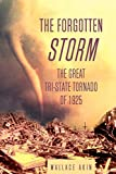 Akin, Wallace: The Forgotten Storm: The Great Tri-State Tornado of 1925