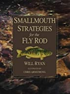 Smallmouth Strategies for the Fly Rod by…
