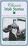 Quinlin, Michael P.: Classic Irish Stories: Timeless Tales from Ireland and Other Green Shores