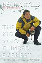 The Kid Who Climbed Everest: The Incredible&hellip;