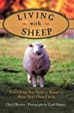 Wooster, Chuck: Living with Sheep: Everything You Need to Know to Raise Your Own Flock
