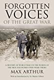 Arthur, Max: Forgotten Voices of the Great War: A History of World War I in the Words of the Men and Women Who Were There