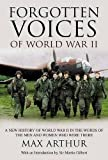 Arthur, Max: Forgotten Voices of World War II: A New History of World War II in the Words of the Men and Women Who Were There