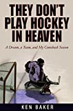 Baker, Ken: They Don't Play Hockey In Heaven: A Dream, A Team, And My Comeback Season