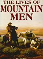 The Lives of Mountain Men by Bill Harris