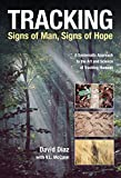 Diaz, David: Tracking: signs Of Man, Signs Of Hope  A Systematic Approach to The Art And Science Of Tracking Humans