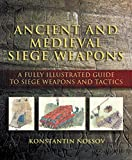 Nossov, Konstantin: Ancient And Medieval Siege Weapons: A Fully Illustrated Guide To Siege Weapons And Tactics