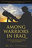 Tucker, Mike: Among Warriors In Iraq: True Grit, Special Ops, and Raiding in Mosul and Fallujah