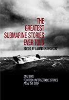 The Greatest Submarine Stories Ever Told:…