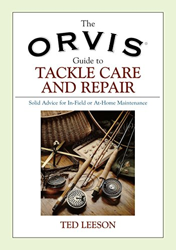 orvis-guide-to-tackle-care-and-repair-solid-advice-for-in-field-or-at-home-maintenance