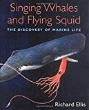 Ellis, Richard: Singing Whales and Flying Squid: The Discovery of Marine Life