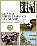 Department of the Army: U.s. Army Sniper Training Handbook: The U.s. Army's Official Guide to the Art of Marksmanship
