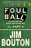Bouton, Jim: Foul Ball: My Life and Hard Times Trying to Save an Old Ballpark, Plus Part Two