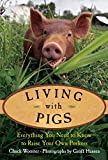 Wooster, Chuck: Living with Pigs: Everything You Need to Know to Raise Your Own Porkers