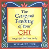 Alexander, Skye: The Care and Feeding of Your Chi: Feng Shui for Your Body