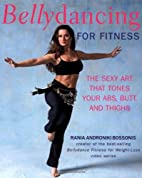 Bellydancing for Fitness: The Sexy Art That…