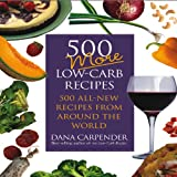 Carpender, Dana: 500 More Low carb Recipes: 500 All New Recipes From Around The World