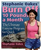 Stephanie Oakes' Burn Off 10 Pounds a Month:…