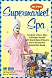 Green, Joey: Joey Green's Supermarket Spa: Hundreds of Easy Ways to Pamper Yourself with Brand-Name Products from Around the House