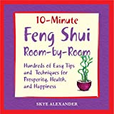 Alexander, Skye: 10 Minute Feng Shui Room by Room: Hundreds of Easy Tips and Techniques for Prosperity, Health and Happiness