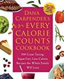 Carpender, Dana: Dana Carpender's Every-Calorie-Counts Cookbook: 500 Great-Tasting, Sugar-Free, Low-Calorie Recipes that the Whole Family Will Love