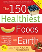 The 150 Healthiest Foods on Earth: The…