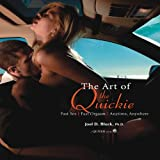 Block, Joel: Art of the Quickie: Fast Sex, Fast Orgasm, Anytime, Anywhere