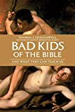 Craughwell, Thomas J.: Bad Kids of the Bible: And What They Can Teach Us
