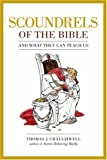 Craughwell, Thomas J.: Scoundrels of the Bible: And What They Can Teach Us