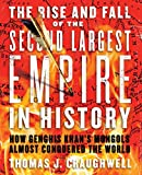 Craughwell, Thomas J.: The Rise and Fall of the Second Largest Empire in History: How Genghis Khan's Mongols Almost Conquered the World