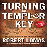 Lomas, Robert: Turning the Templar Key: The Secret Legacy of the Knights Templar and the Origins of Freemasonry