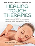 Alexander, Skye: The Pocket Encyclopedia of Healing Touch Therapies: 136 Techniques That Alleviate Pain, Calm the Mind, and Promote Health