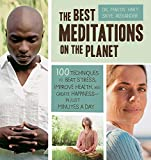 Hart Ph.D., Martin: The Best Meditations on the Planet: 100 Techniques to Beat Stress, Improve Health, and Create Happiness-In Just Minutes A Day
