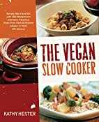 The Vegan Slow Cooker: Simply Set It and Go…