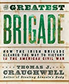 The Greatest Brigade: How the Irish Brigade…