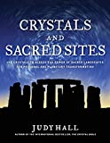 Hall, Judy: Crystals and Sacred Sites: Use Crystals to Access the Power of Sacred Landscapes for Personal and Planetary Transformation