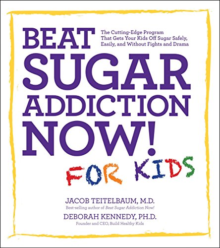 beat-sugar-addiction-now-for-kids-the-cutting-edge-program-that-gets-kids-off-sugar-safely-easily-and-without-fights-and-drama