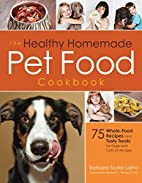 The Healthy Homemade Pet Food Cookbook: 75…