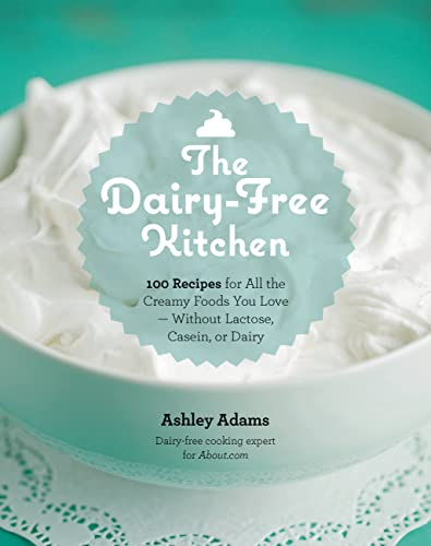 the-dairy-free-kitchen-100-recipes-for-all-the-creamy-foods-you-love-without-lactose-casein-or-dairy