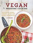 Vegan Pressure Cooking: Delicious Beans,…