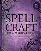 Spellcraft for a Magical Year: Rituals and…