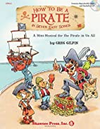 How to Be a Pirate in Seven Easy Songs: A…