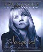 Eva Cassidy: Songbird: Her Story by Those…