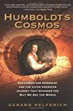 Helferich, Gerard: Humboldt's Cosmos: Alexander Von Humboldt And the Latin American Journey That Changed The Way We See The World