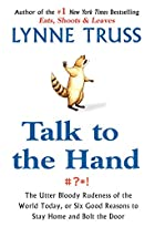 Talk to the Hand : The Utter Bloody Rudeness…