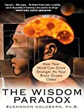 Goldberg, Elkhonon: The Wisdom Paradox: How Your Mind Can Grow Stronger As Your Brian Grows Older