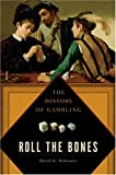 Schwartz, David: Roll the Bones: The History of Gambling