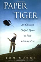 Paper Tiger: An Obsessed Golfer's Quest to…