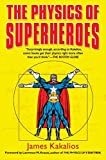 Kakalios, James: The Physics of Superheroes