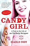 Cody, Diablo: Candy Girl: A Year in the Life of an Unlikely Stripper